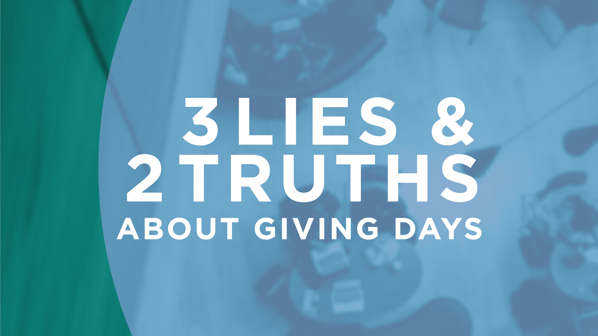 3 Lies (and 2 Truths) About Giving Days