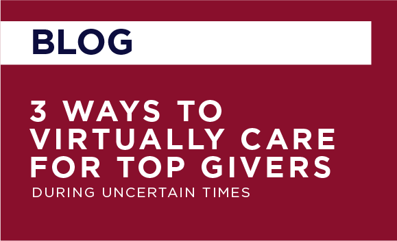 3 Ways to Virtually Care for Top Donors During Uncertain Times