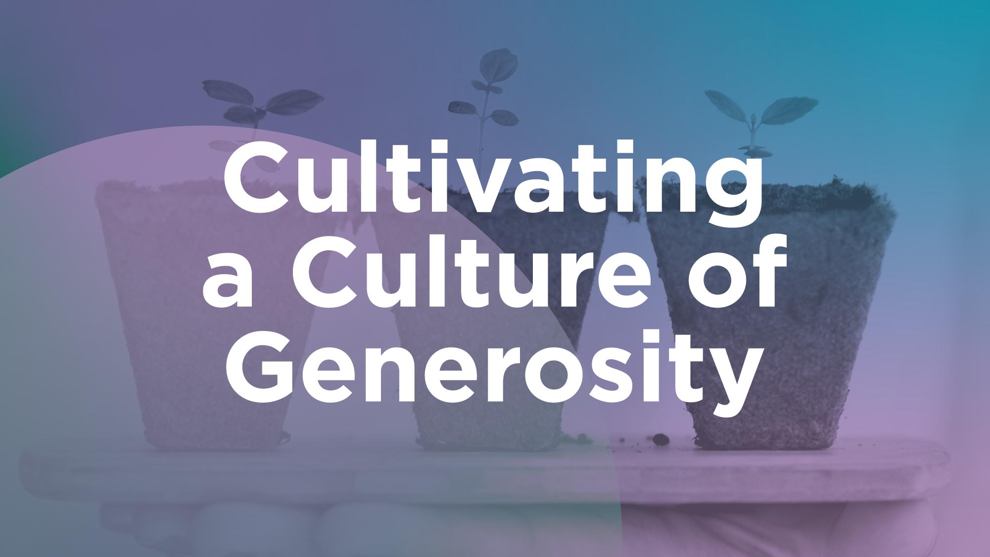 Cultivating a Culture of Generosity