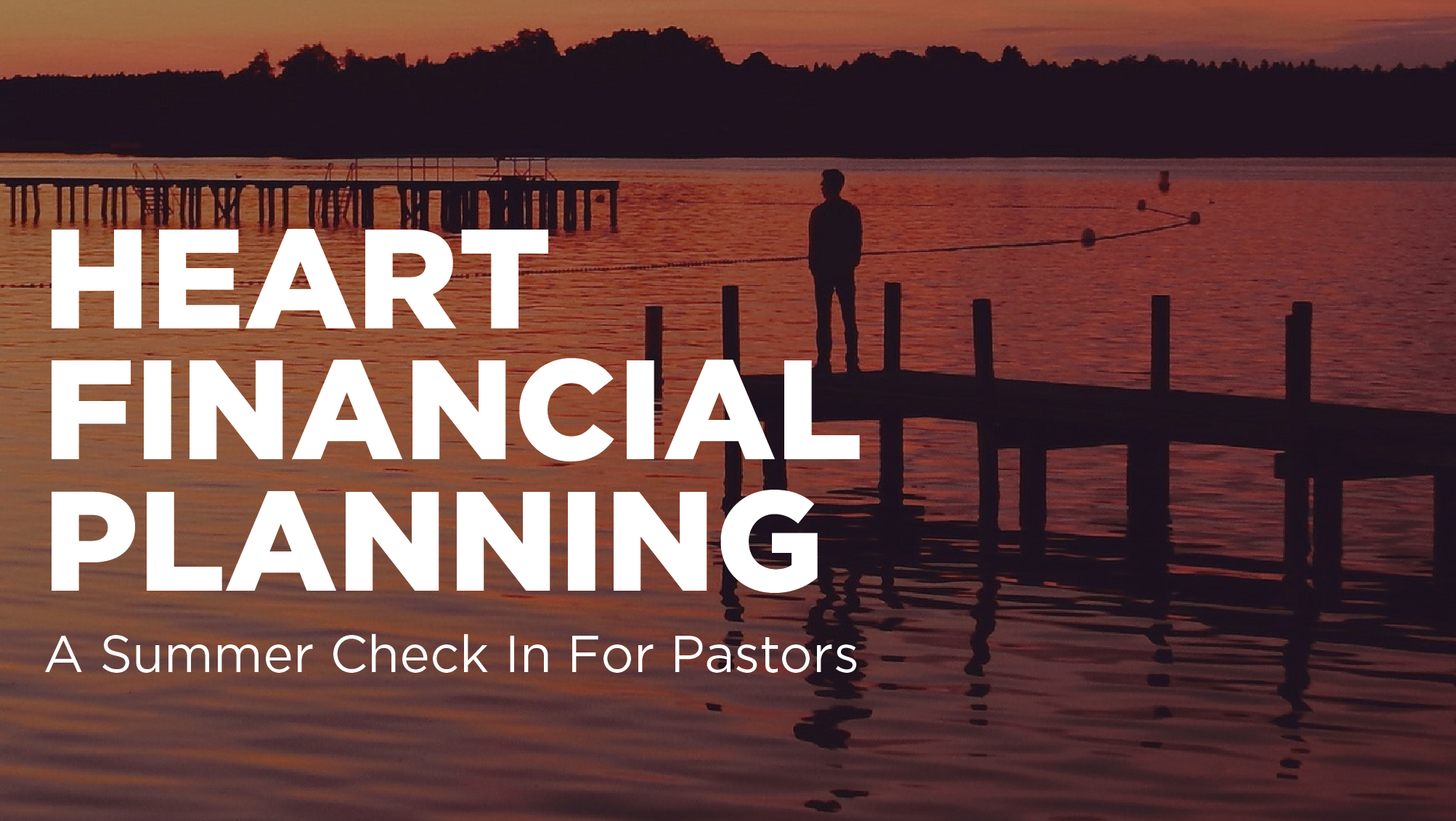 Heart Financial Planning: A Summer Check-In For Pastors