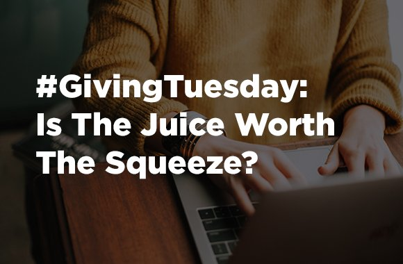 #GivingTuesday: Is The Juice Worth The Squeeze?