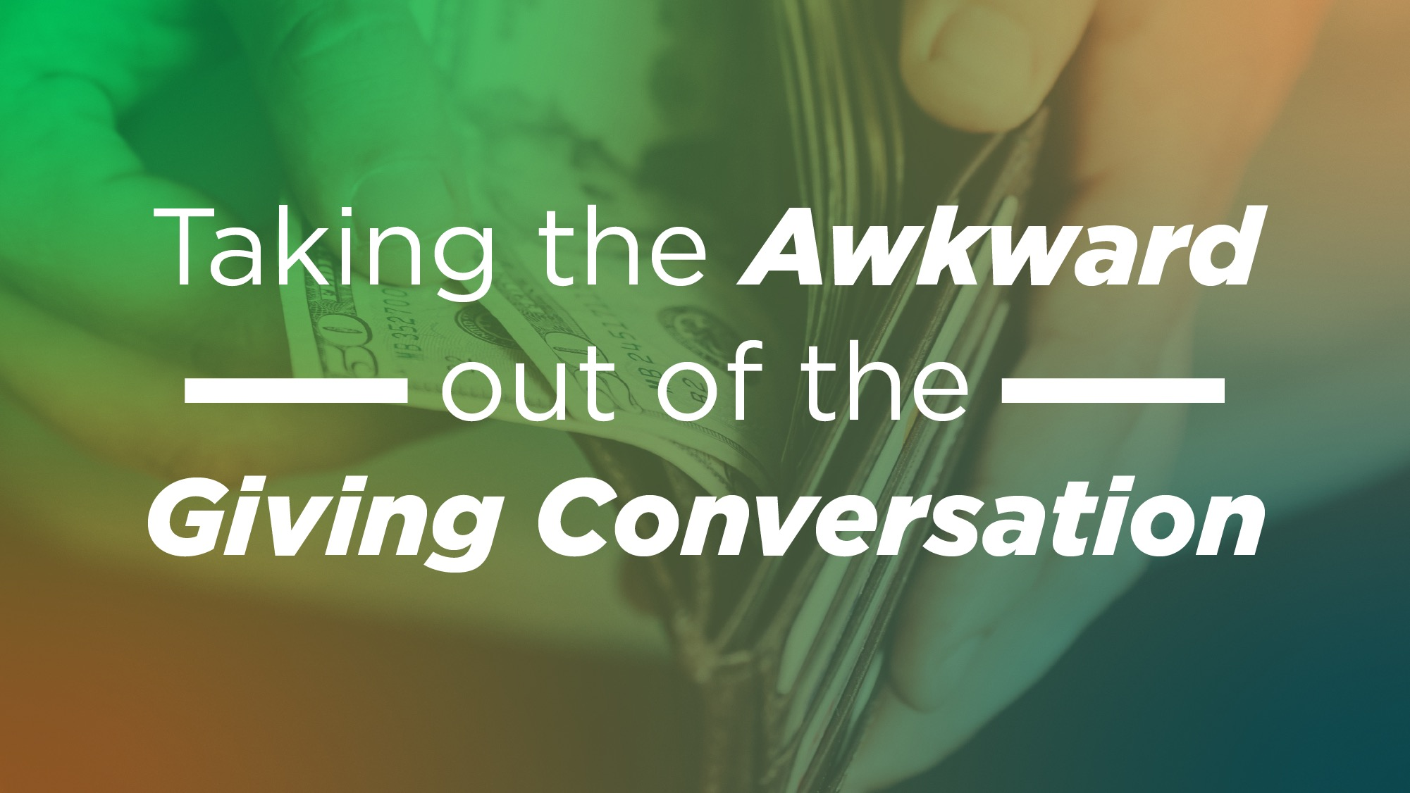 Take The Awkward Out Of the Giving Conversation